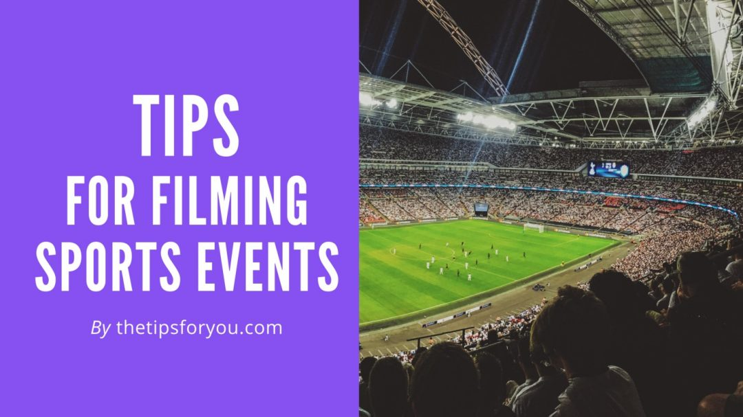 5 Tips for Filming Sports Events for a Beginner